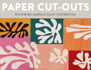 The Paper Cut-Outs of Henri Matisse are a huge inspiration for the Bohemian Garden quilt pattern