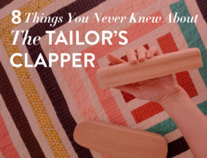 Although the tailor's clapper originates in garment sewing, quilters have adopted this tool with excitement. Here are 8 reasons you need a tailor's clapper in your quilting toolbox!