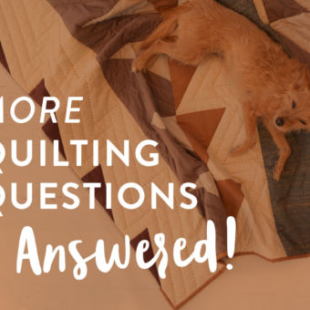 More Beginner Quilting Questions Answered: Part II