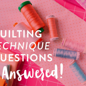 Quilting Technique Questions – Answered: Part III