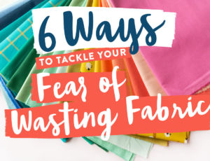 6 Ways to tackle your fear of wasting fabric. Have you ever been crippled by indecision because you're afraid to mess things up and waste fabric? These techniques will help.