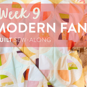Modern Fans Quilt Sew-Along: Week 9 – The Grand Finale!