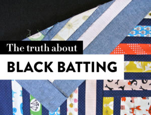 The truth about when and why to use black batting in a quilt. It's not always necessary, but it sure can make your dark fabrics look more vibrant.