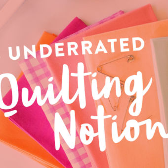 5 Underrated Quilting Notions