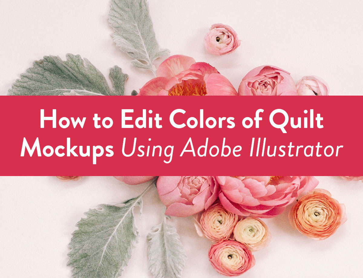 How to Edit Colors of Quilt Mockups Using Adobe Illustrator