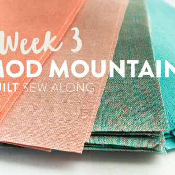 Mod Mountains Quilt Sew Along: Week 3