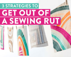 3 Strategies to Get Out of a Sewing Rut