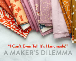 """I Can't Even Tell It's Handmade!"" A Maker's Dilemma"