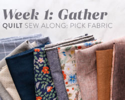 Gather Quilt Sew Along: Week 1: Pick Your Fabric