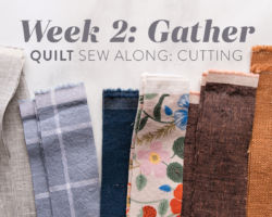 Gather Quilt Sew Along: Week 2: Cutting