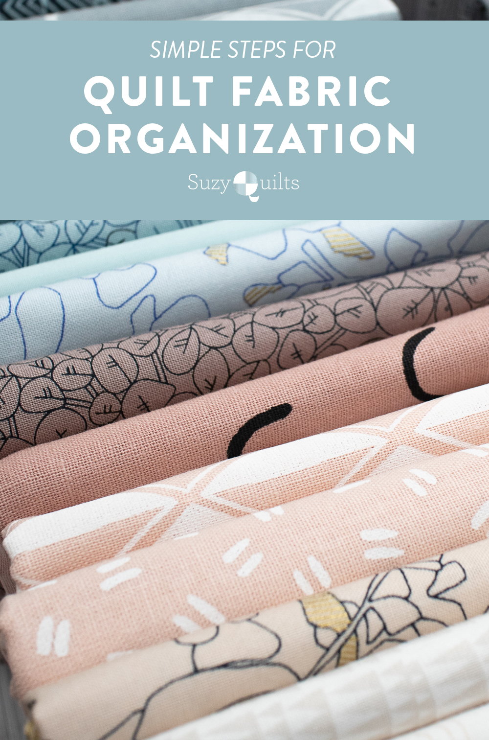 Simple steps for quilting fabric organization that can be easily adapted to your unique sewing room and fabric stash. Follow these steps with photo examples, links to resources and supplies, and tips to start organizing your fabric stash today. suzyquilts.com #sewingdiy #quilting