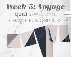 Voyage Quilt Sew Along Week 5: Chain Piecing Blocks